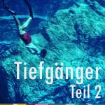 TIEFGÄNGER 2 – 1